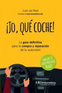 ¡Jo, Qué Coche!: La guía definitiva para la compra y reparación de tu automóvil – Juan del Real [ePub & Kindle]