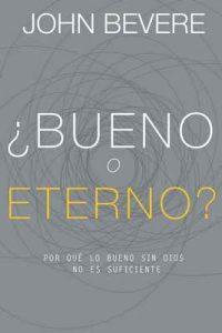 ¿Bueno o eterno?: Por qué lo bueno sin Dios no es suficiente – John Bevere [ePub & Kindle]