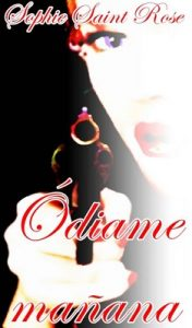 Ódiame mañana – Sophie Saint Rose [ePub & Kindle]