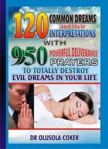 120 Common Dreams and their Interpretations: With 950 Powerful Deliverance prayers to totally destroy Evil dreams in your life – Olusola Coker [ePub & Kindle] [English]