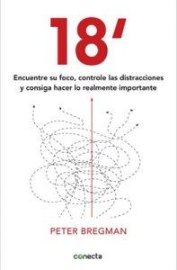 18 minutos: Encuentre su foco, controle las distracciones y consiga hacer lo importante – Peter Bregman [ePub & Kindle]
