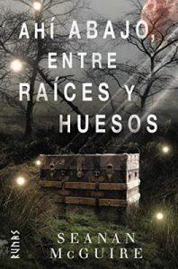 Ahí abajo, entre raíces y huesos (Runas) – Seanan McGuire, María Pilar San Román Navarro [ePub & Kindle]