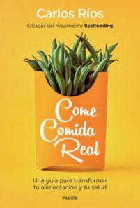Come comida real: Una guía para transformar tu alimentación y tu salud – Carlos Ríos [ePub & Kindle]
