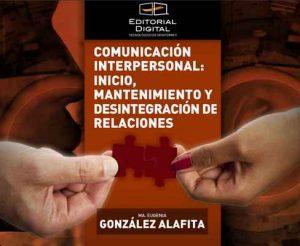 Comunicación interpersonal: inicio, mantenimiento y desintegración de relaciones – Ma. Eugenia González Alafita [Kindle & PDF]