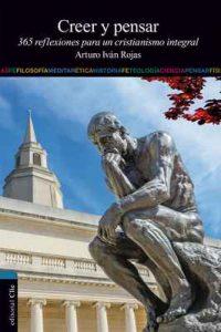 Creer y Pensar: 365 reflexiones para un cristianismo integral – Arturo Iván Rojas [ePub & Kindle]
