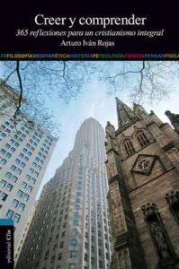 Creer y comprender: 365 reflexiones para un cristianismo integral – Arturo I. Rojas Ruiz [ePub & Kindle]