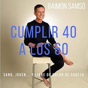 Cumplir 40 a los 60 – Raimon Samsó [Narrado por Alfonso Sales] [Audiolibro] [Español]