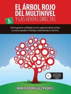 El Arbol Rojo del Multinivel y Las Ventas Directas: Cómo generar utilidades en los negocios de las ventas en red sin perder el tiempo y disfrutando el camino – Mario Rodríguez Padrés [ePub & Kindle]