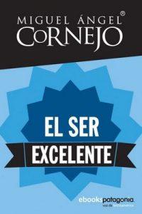 El ser excelente – Miguel Ángel Cornejo [ePub & Kindle]