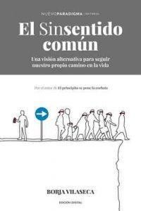 El sinsentido común: Una visión alternativa para seguir nuestro propio camino en la vida – Borja Vilaseca [ePub & Kindle]