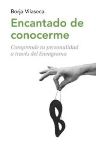 Encantado de conocerme: Comprende tu personalidad a través de Eneagrama – Borja Vilaseca [ePub & Kindle]
