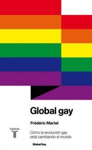 Global gay: Cómo la revolución gay está cambiando el mundo – Frédéric Martel [ePub & Kindle]