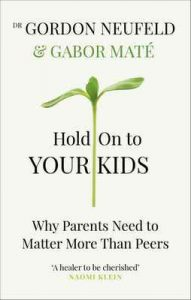 Hold on to Your Kids: Why Parents Need to Matter More Than Peers – Gabor Maté, Gordon Neufeld [ePub & Kindle] [English]