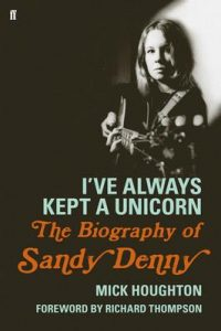 I've Always Kept a Unicorn: The Biography of Sandy Denny – Mick Houghton [ePub & Kindle] [English]