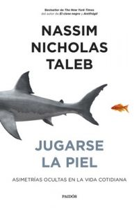 Jugarse la piel: Asimetrías ocultas en la vida cotidiana – Nassim Nicholas Taleb, Antonio Francisco Rodríguez Esteban [ePub & Kindle]