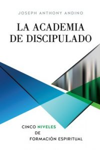 La Academia de Discipulado: Cinco niveles de formación espiritual – Joseph Anthony Andino [ePub & Kindle]