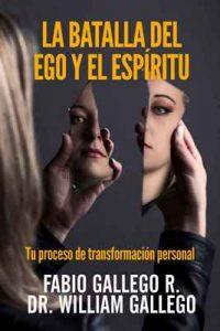 La Batalla del Ego y el Espiritu: Tu proceso de transformacion personal – Fabio Gallego R., William Gallego [ePub & Kindle]