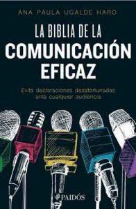 La biblia de la comunicación eficaz: Evita declaraciones desafortunadas ante cualquier audiencia – Ana Paula Ugalde Haro [ePub & Kindle]