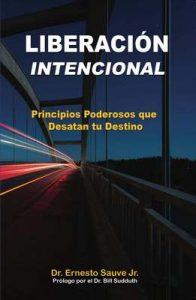 Liberación Intencional: Principios Poderosos que Desatan tu Destino – Ernesto Sauve Jr [ePub & Kindle]