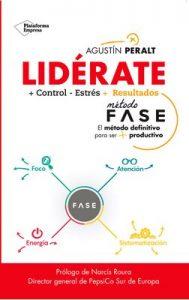 Lidérate: Método FASE – El método definitivo para ser más productivo – Agustín Peralt [ePub & Kindle]