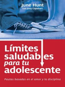Limites saludables para tu adolescente – June Hunt, Jody Capehart [ePub & Kindle]