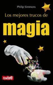 Los mejores trucos de magia: Aprende los secretos mejor guardados de los grandes magos (Swing) – Philip Simmons, Martí Pallàs Padilla [ePub & Kindle]