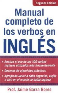 Manual Completo De Los Verbos En Ingles [2nd Edition] – Jaime Garza Bores [ePub & Kindle]