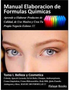 Manual Elaboracion de Formulas Quimicas. Tomo I. Belleza y Cosmetica.: Aprende a Elaborar Productos de Calidad, de Uso Masivo y Crea Tu Propio Negocio Exitoso !!! – Ifalaye Books [ePub & Kindle]