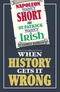 Napoleon Wasn't Short and St Patrick Wasn't Irish: When History Gets It Wrong – Andrea Barham [ePub & Kindle] [English]