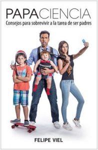 Papaciencia: Consejos para sobrevivir a la tarea de ser padres – Felipe Viel [ePub & Kindle]