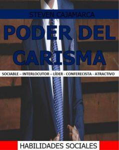 Poder del Carisma: Sociable – Interlocutor – Líder – Conferecista – Atractivo – Steven Cajamarca [ePub & Kindle]