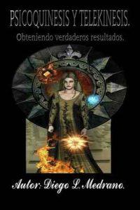 Psicoquinesis y Telekinesis.: Obteniendo verdaderos resultados – Diego Luis Medrano [ePub & Kindle]