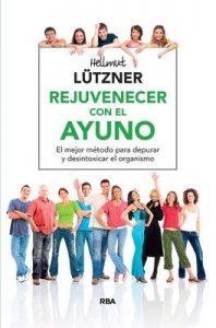 Rejuvenecer con el ayuno (ALIMENTACION) – Hellmut Lützner, Joaquim Nabona [ePub & Kindle]