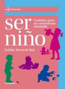 Ser niño Cuidados para un crecimiento saludable (Con vivencias) – Eulàlia Torras de Beà [ePub & Kindle]