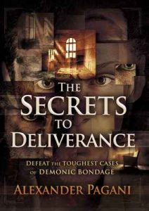 The Secrets to Deliverance: Defeat the Toughest Cases of Demonic Bondage – Alexander Pagani [ePub & Kindle] [English]
