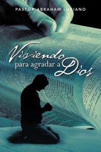 Viviendo Para Agradar a Dios – Abraham Luciano [ePub & Kindle]