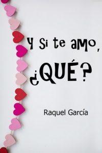 Y si te amo, ¿Qué? – Raquel García [ePub & Kindle]