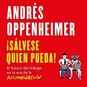 ¡Sálvese quien pueda! – Andrés Oppenheimer [Narrado por Andrés Oppenheimer, Noé Velázquez] [Audiolibro] [Español]