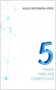 5 Pasos para ser competitivo – Aldo Centurión López [Kindle & PDF]