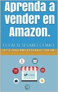 Aprenda a vender en Amazon: Es fácil si sabes como – José Antonio Rebollo Sánchez [ePub & Kindle]