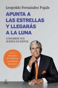 Apunta a las estrellas y llegarás a la luna: Convierte tus sueños en éxitos – Leopoldo Fernández Pujals [ePub & Kindle]
