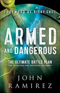Armed and Dangerous: The Ultimate Battle Plan for Targeting and Defeating the Enemy – John Ramirez, Nicky Cruz [ePub & Kindle] [English]