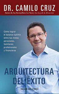 Arquitectura del éxito: Cómo lograr el balance óptimo entre tus metas personales, familiares, profesionales y financieras – Camilo Cruz [ePub & Kindle]