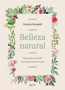Belleza natural: Cuida tu piel y tu cabello con cosmética hecha en casa – Victoria Moradell [ePub & Kindle]