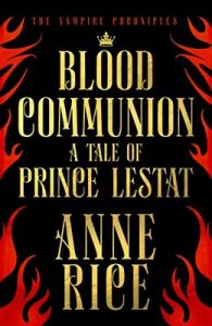 Blood Communion: A Tale of Prince Lestat (The Vampire Chronicles 13) – Anne Rice [ePub & Kindle] [English]