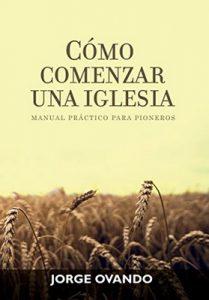 Cómo comenzar una Iglesia: Manual practica para pioneros – Jorge Ovando [ePub & Kindle]