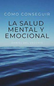 Cómo conseguir la salud mental y emocional – Daniel Del Vecchio [ePub & Kindle]