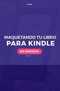 Cómo maquetar tu libro para Kindle en Indesign – Ligia Arias Díaz, Tot Books [ePub & Kindle]