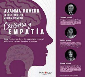 Carisma y Empatía: Cómo dominar las claves del magnetismo personal. No es lo que cuentas sino cómo lo cuentas – Juanma Romero, Esther Romero, Miriam Romero [ePub & Kindle]