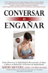Conversar o Engañar: Cómo Detectar la Infidelidad, Reconstruir el Amor y Hacer su Relación 'A Prueba de Infidelidad' – Sheri Meyers [ePub & Kindle]
